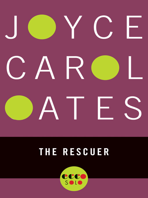 Title details for The Rescuer by Joyce Carol Oates - Available